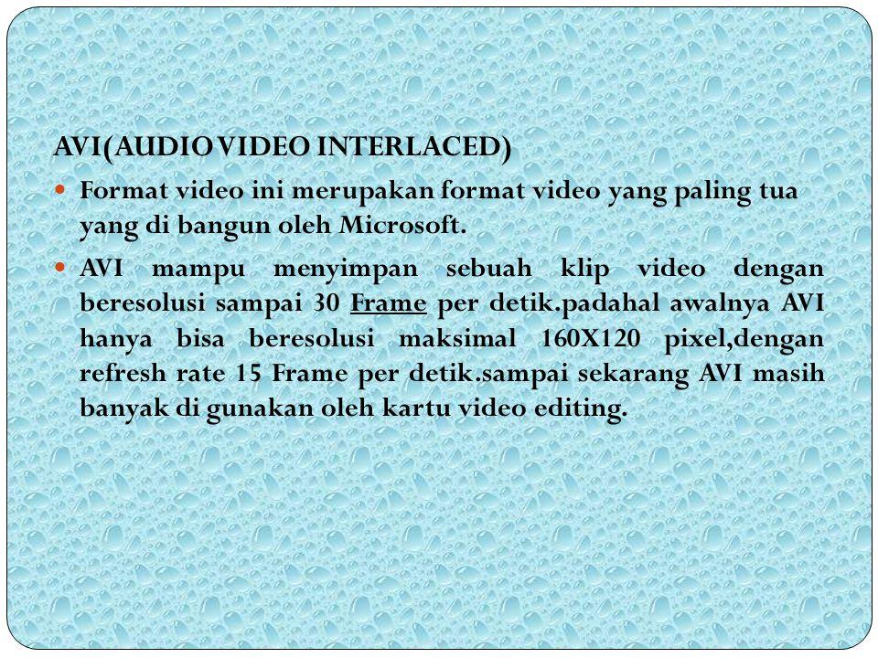 AVI(AUDIO VIDEO INTERLACED) Format video ini merupakan format video yang paling tua yang di bangun oleh Microsoft. AVI mampu menyimpan sebuah klip vid