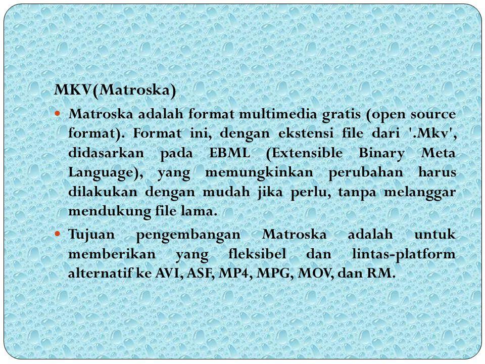 MKV(Matroska) Matroska adalah format multimedia gratis (open source format). Format ini, dengan ekstensi file dari '.Mkv', didasarkan pada EBML (Exten
