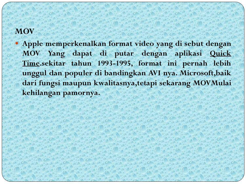 MOV Apple memperkenalkan format video yang di sebut dengan MOV Yang dapat di putar dengan aplikasi Quick Time.sekitar tahun 1993-1995, format ini pern