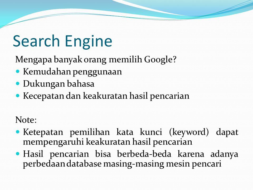 Search Engine Mengapa banyak orang memilih Google? Kemudahan penggunaan Dukungan bahasa Kecepatan dan keakuratan hasil pencarian Note: Ketepatan pemil