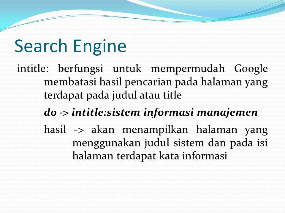 Search Engine intitle: berfungsi untuk mempermudah Google membatasi hasil pencarian pada halaman yang terdapat pada judul atau title do -> intitle:sis