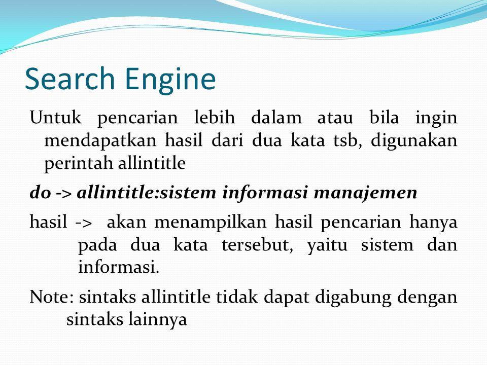 Search Engine Untuk pencarian lebih dalam atau bila ingin mendapatkan hasil dari dua kata tsb, digunakan perintah allintitle do -> allintitle:sistem i