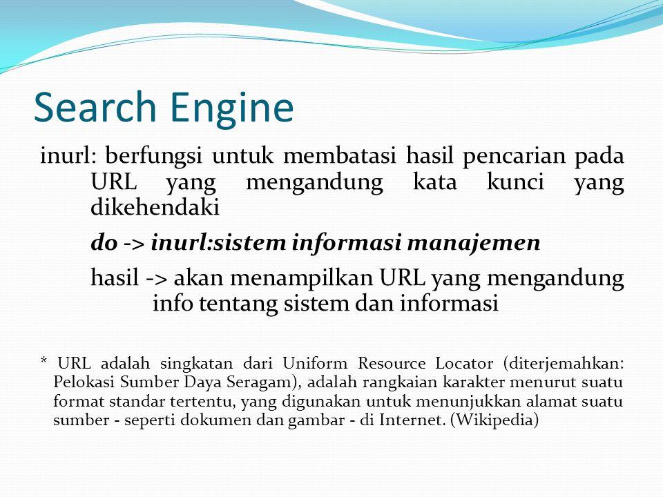 Search Engine inurl: berfungsi untuk membatasi hasil pencarian pada URL yang mengandung kata kunci yang dikehendaki do -> inurl:sistem informasi manaj