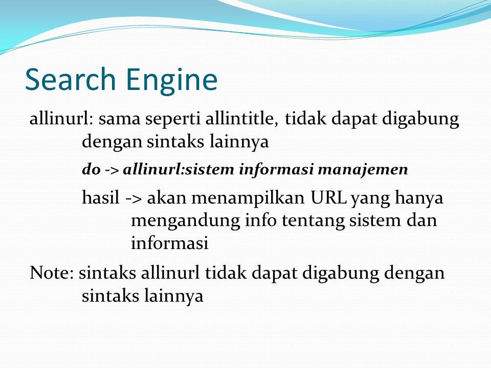 Search Engine allinurl: sama seperti allintitle, tidak dapat digabung dengan sintaks lainnya do -> allinurl:sistem informasi manajemen hasil -> akan m