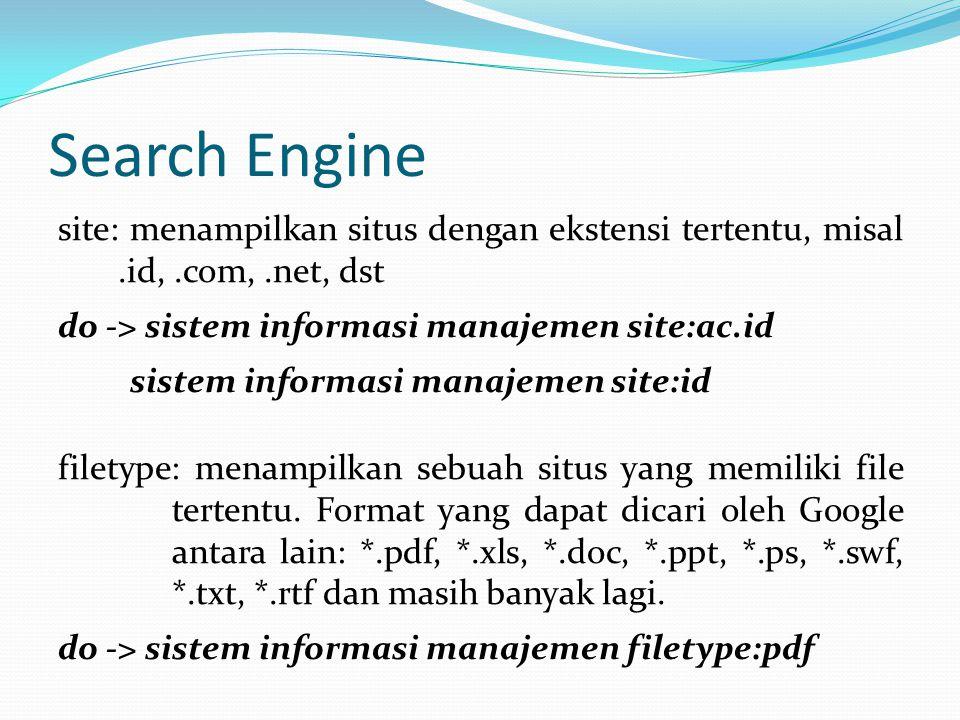 Search Engine site: menampilkan situs dengan ekstensi tertentu, misal.id,.com,.net, dst do -> sistem informasi manajemen site:ac.id sistem informasi m