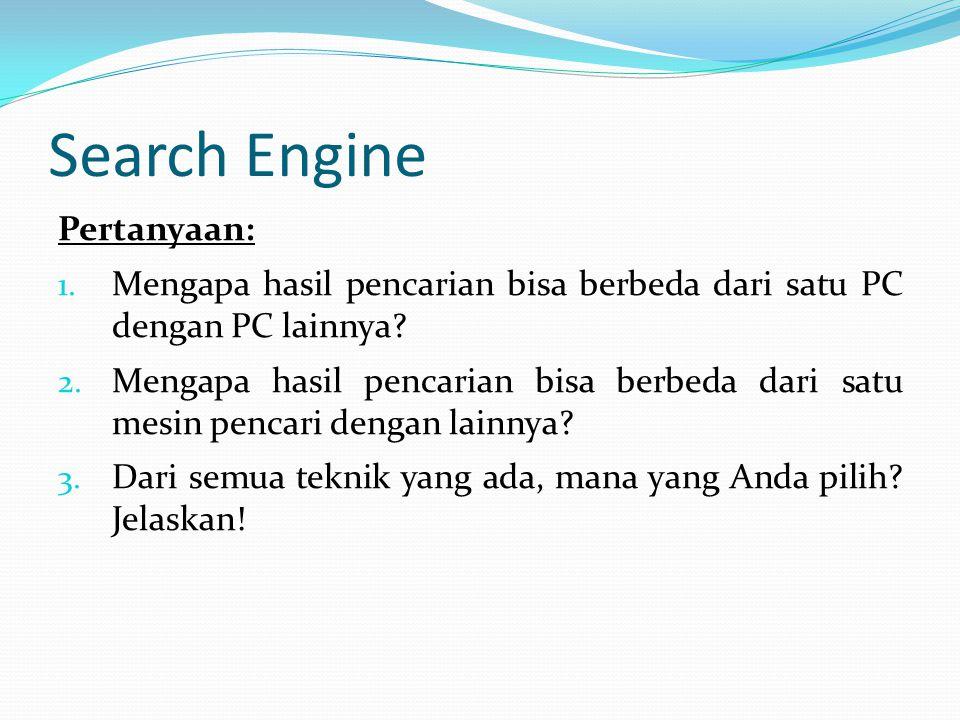 Search Engine Pertanyaan: 1. Mengapa hasil pencarian bisa berbeda dari satu PC dengan PC lainnya? 2. Mengapa hasil pencarian bisa berbeda dari satu me