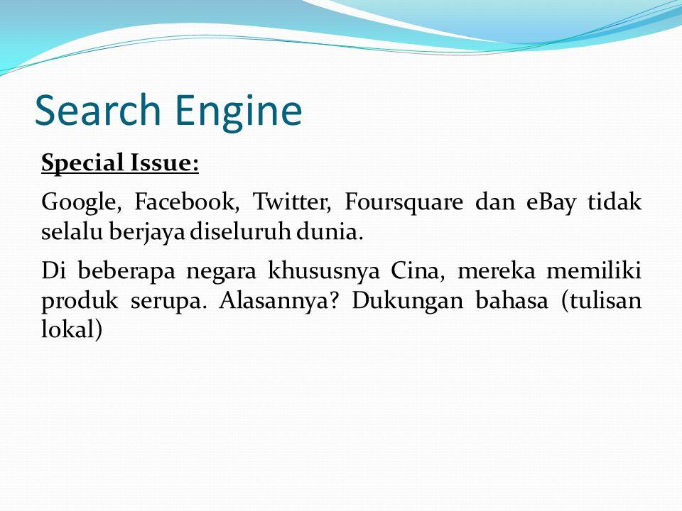 Search Engine Special Issue: Google, Facebook, Twitter, Foursquare dan eBay tidak selalu berjaya diseluruh dunia. Di beberapa negara khususnya Cina, m