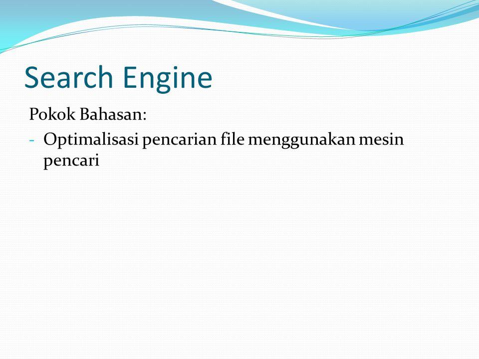 Search Engine Pokok Bahasan: - Optimalisasi pencarian file menggunakan mesin pencari