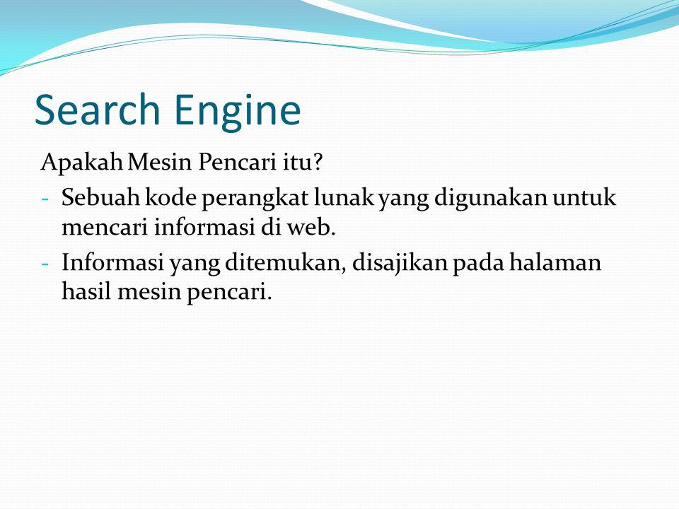 Search Engine Apakah Mesin Pencari itu? - Sebuah kode perangkat lunak yang digunakan untuk mencari informasi di web. - Informasi yang ditemukan, disaj