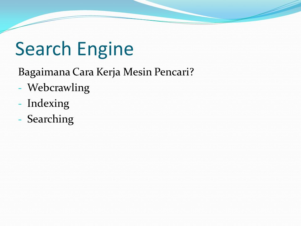 Search Engine Bagaimana Cara Kerja Mesin Pencari? - Webcrawling - Indexing - Searching