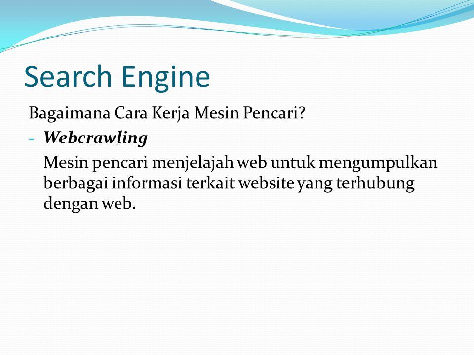 Search Engine Bagaimana Cara Kerja Mesin Pencari? - Webcrawling Mesin pencari menjelajah web untuk mengumpulkan berbagai informasi terkait website yan