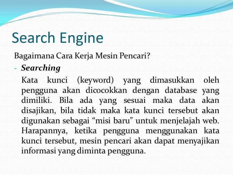 Search Engine Bagaimana Cara Kerja Mesin Pencari? - Searching Kata kunci (keyword) yang dimasukkan oleh pengguna akan dicocokkan dengan database yang
