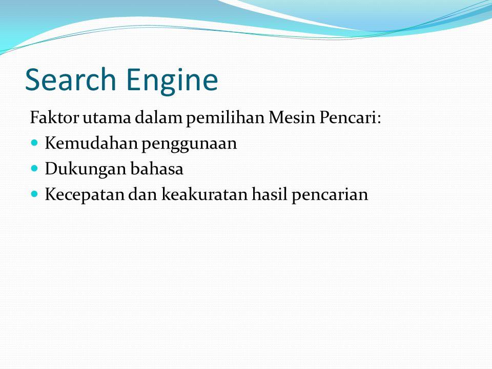 Search Engine Faktor utama dalam pemilihan Mesin Pencari: Kemudahan penggunaan Dukungan bahasa Kecepatan dan keakuratan hasil pencarian
