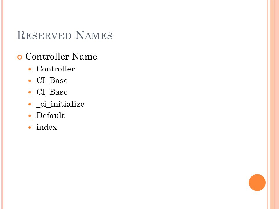 R ESERVED N AMES Controller Name Controller CI_Base _ci_initialize Default index