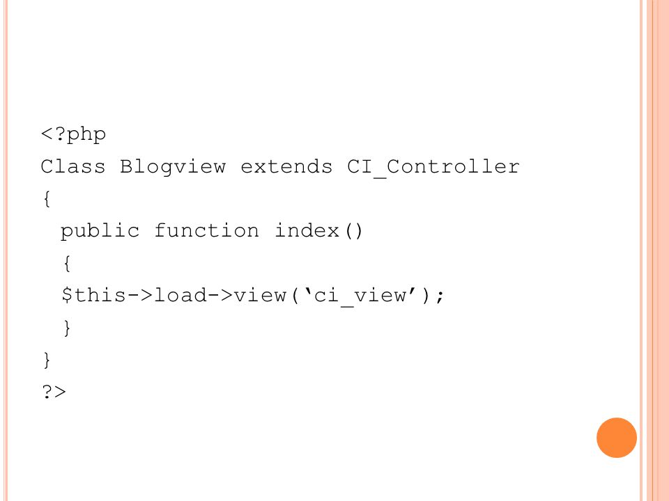 < php Class Blogview extends CI_Controller { public function index() { $this->load->view('ci_view'); } >