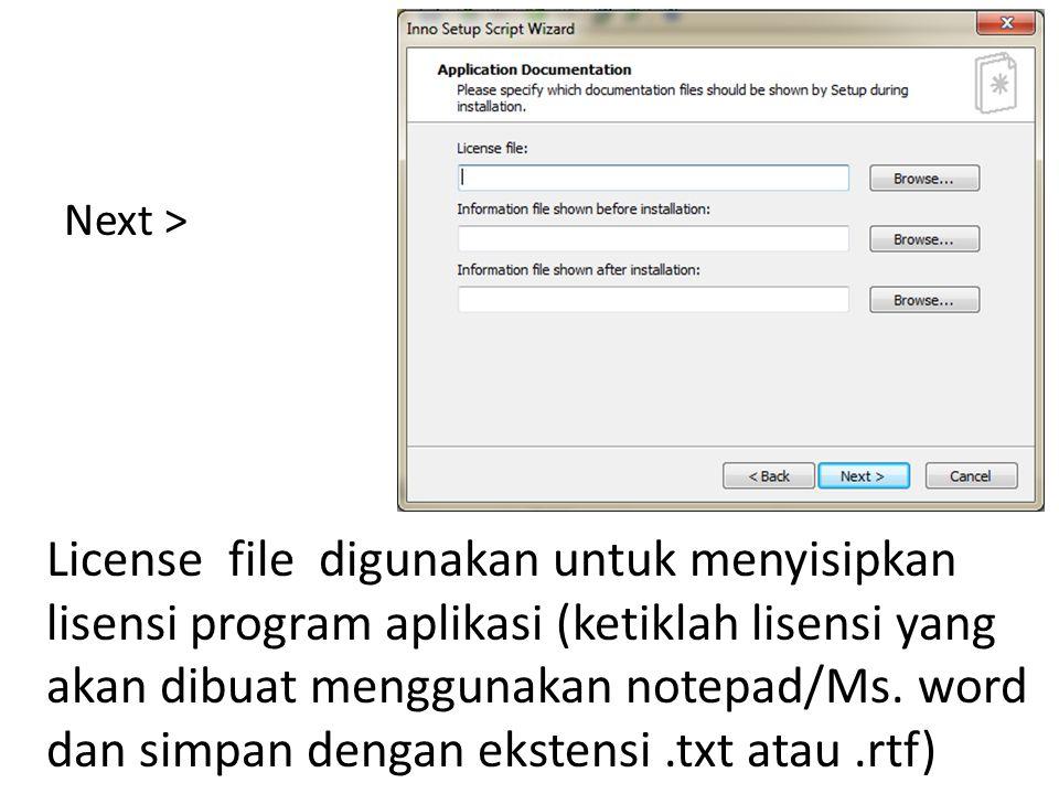 Next > License file digunakan untuk menyisipkan lisensi program aplikasi (ketiklah lisensi yang akan dibuat menggunakan notepad/Ms.