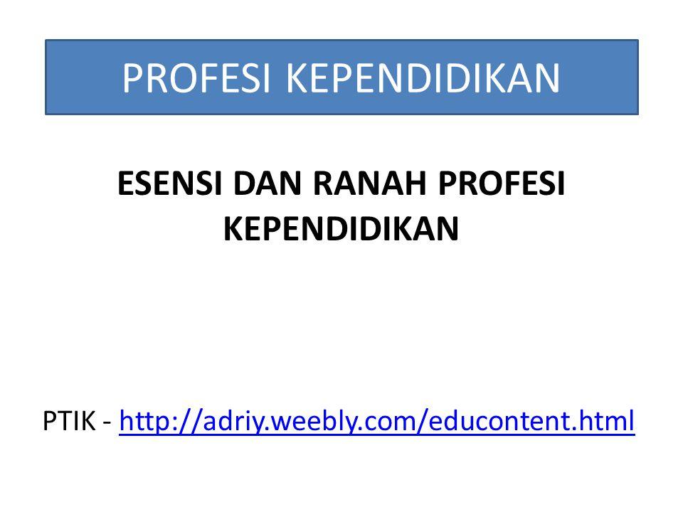 ESENSI DAN RANAH PROFESI KEPENDIDIKAN PTIK - http://adriy.weebly.com/educontent.htmlhttp://adriy.weebly.com/educontent.html PROFESI KEPENDIDIKAN