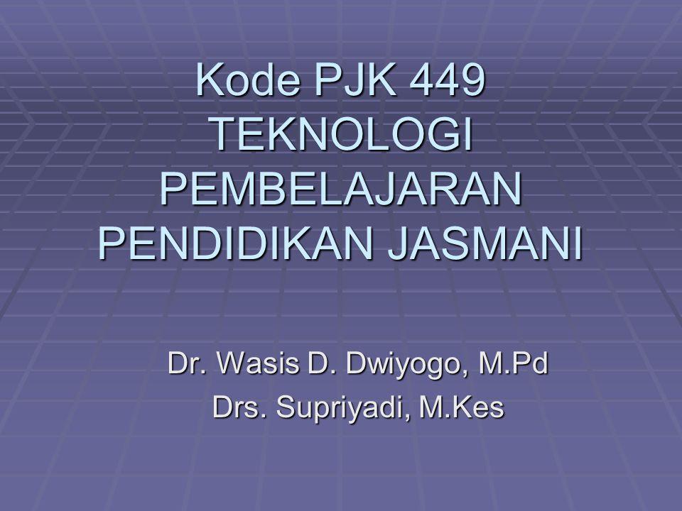 Kode PJK 449 TEKNOLOGI PEMBELAJARAN PENDIDIKAN JASMANI Dr. Wasis D. Dwiyogo, M.Pd Drs. Supriyadi, M.Kes