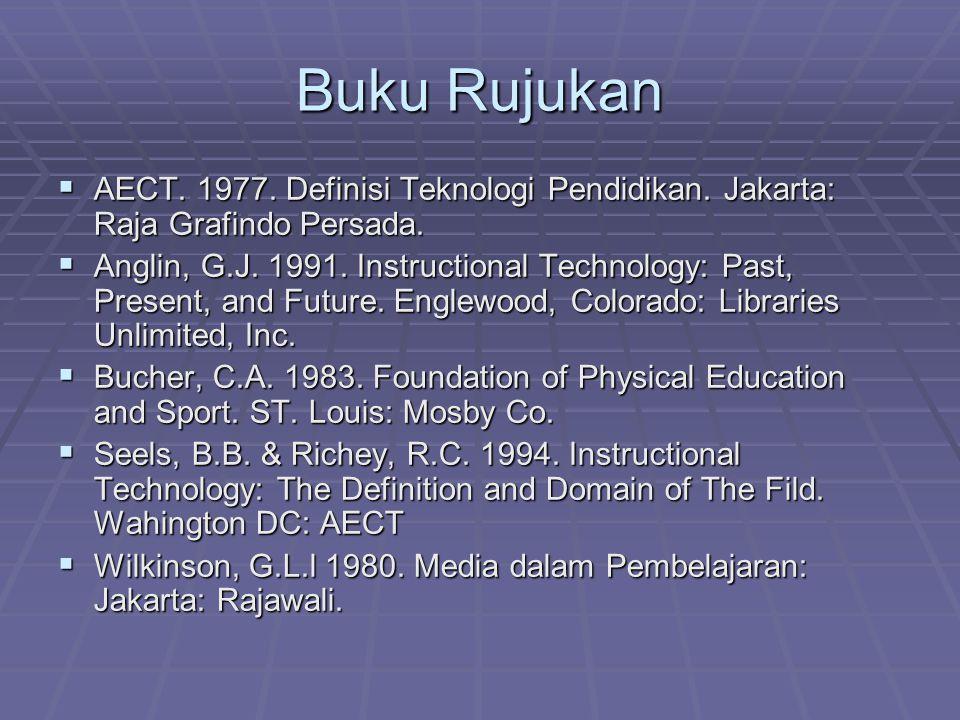 Buku Rujukan  AECT. 1977. Definisi Teknologi Pendidikan. Jakarta: Raja Grafindo Persada.  Anglin, G.J. 1991. Instructional Technology: Past, Present