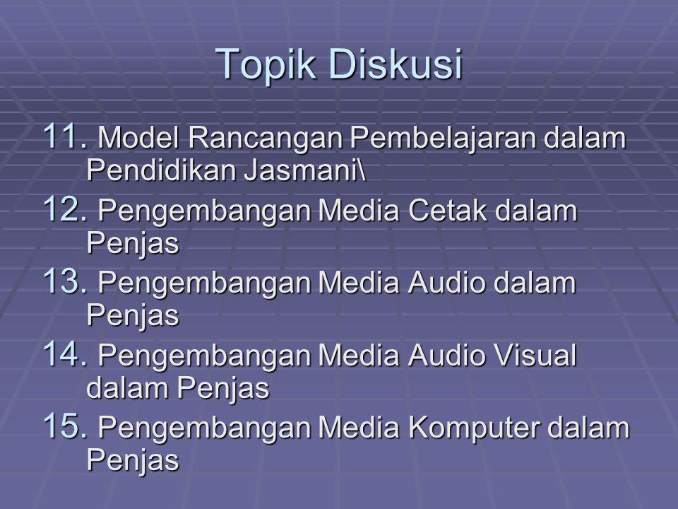 Topik Diskusi 11. Model Rancangan Pembelajaran dalam Pendidikan Jasmani\ 12. Pengembangan Media Cetak dalam Penjas 13. Pengembangan Media Audio dalam