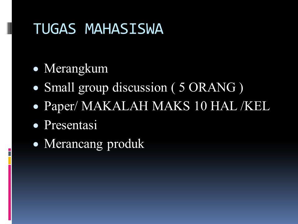 TUGAS MAHASISWA  Merangkum  Small group discussion ( 5 ORANG )  Paper/ MAKALAH MAKS 10 HAL /KEL  Presentasi  Merancang produk