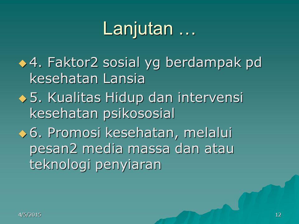 Lanjutan …  4. Faktor2 sosial yg berdampak pd kesehatan Lansia  5. Kualitas Hidup dan intervensi kesehatan psikososial  6. Promosi kesehatan, melal