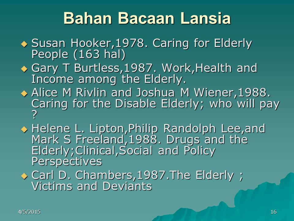 Bahan Bacaan Lansia  Susan Hooker,1978. Caring for Elderly People (163 hal)  Gary T Burtless,1987. Work,Health and Income among the Elderly.  Alice