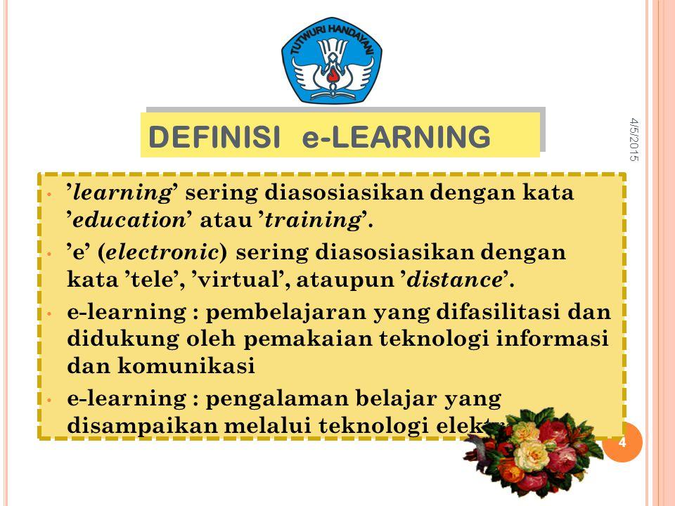 DEFINISI e-LEARNING ' learning ' sering diasosiasikan dengan kata ' education ' atau ' training '. 'e' ( electronic ) sering diasosiasikan dengan kata
