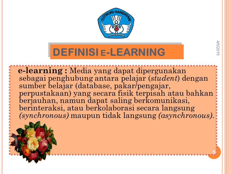 DEFINISI E -LEARNING e-learning : Media yang dapat dipergunakan sebagai penghubung antara pelajar ( student ) dengan sumber belajar (database, pakar/pengajar, perpustakaan) yang secara fisik terpisah atau bahkan berjauhan, namun dapat saling berkomunikasi, berinteraksi, atau berkolaborasi secara langsung (synchronous) maupun tidak langsung (asynchronous).