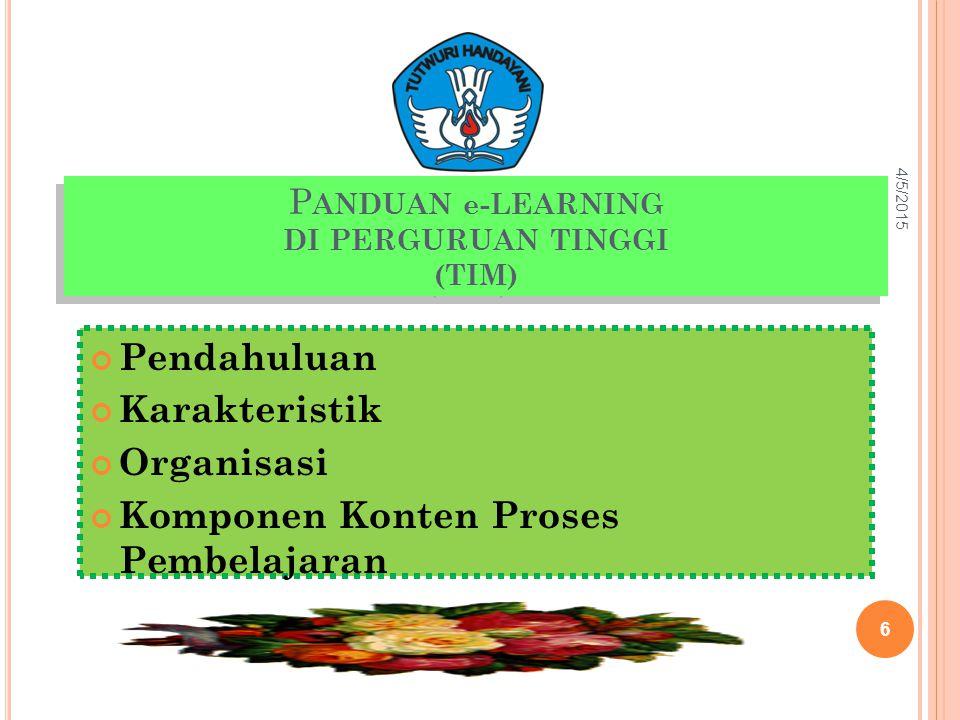 P ANDUAN e-LEARNING DI PERGURUAN TINGGI (TIM) Pendahuluan Karakteristik Organisasi Komponen Konten Proses Pembelajaran 4/5/2015 6