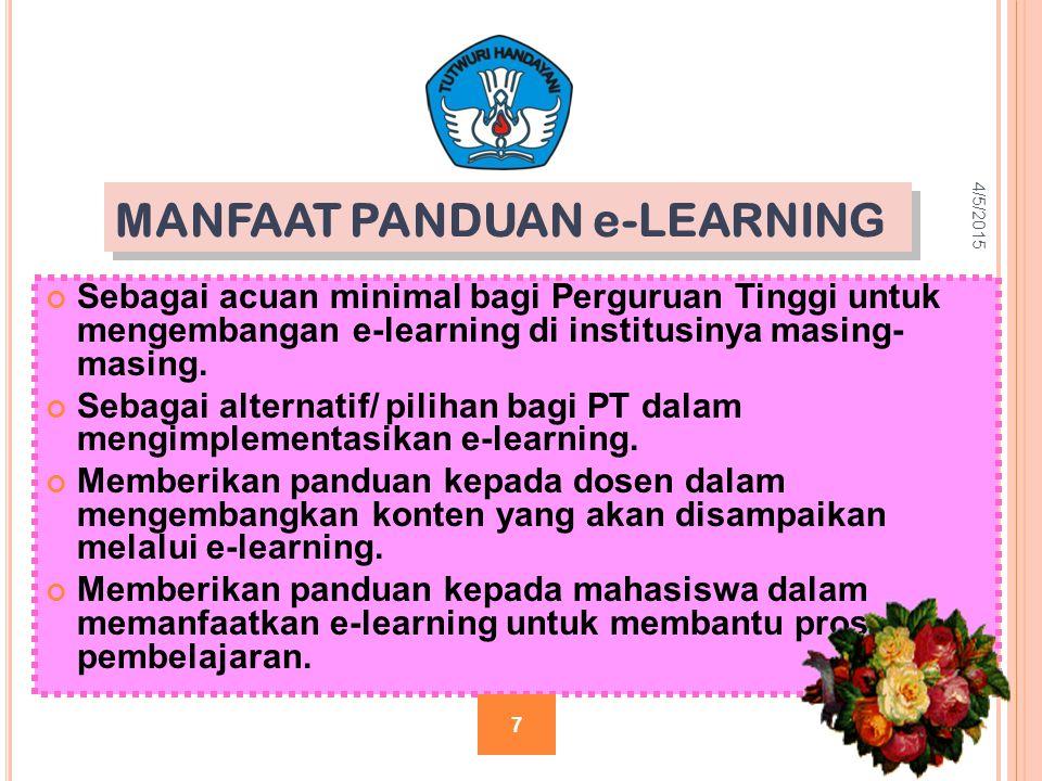 MANFAAT PANDUAN e-LEARNING Sebagai acuan minimal bagi Perguruan Tinggi untuk mengembangan e-learning di institusinya masing- masing. Sebagai alternati