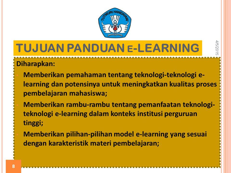 TUJUAN PANDUAN E -LEARNING Diharapkan: Memberikan pemahaman tentang teknologi-teknologi e- learning dan potensinya untuk meningkatkan kualitas proses