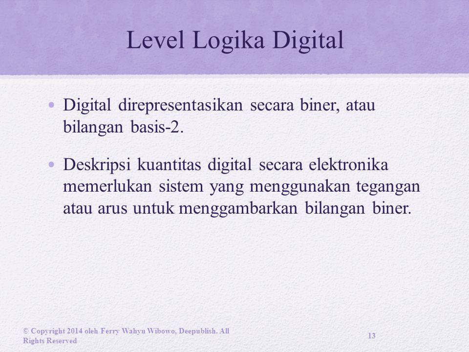 Level Logika Digital Digital direpresentasikan secara biner, atau bilangan basis-2.