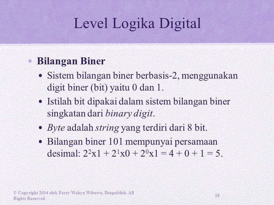 Level Logika Digital Bilangan Biner Sistem bilangan biner berbasis-2, menggunakan digit biner (bit) yaitu 0 dan 1.