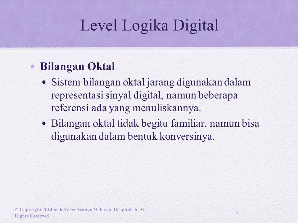 Level Logika Digital Bilangan Oktal Sistem bilangan oktal jarang digunakan dalam representasi sinyal digital, namun beberapa referensi ada yang menuliskannya.