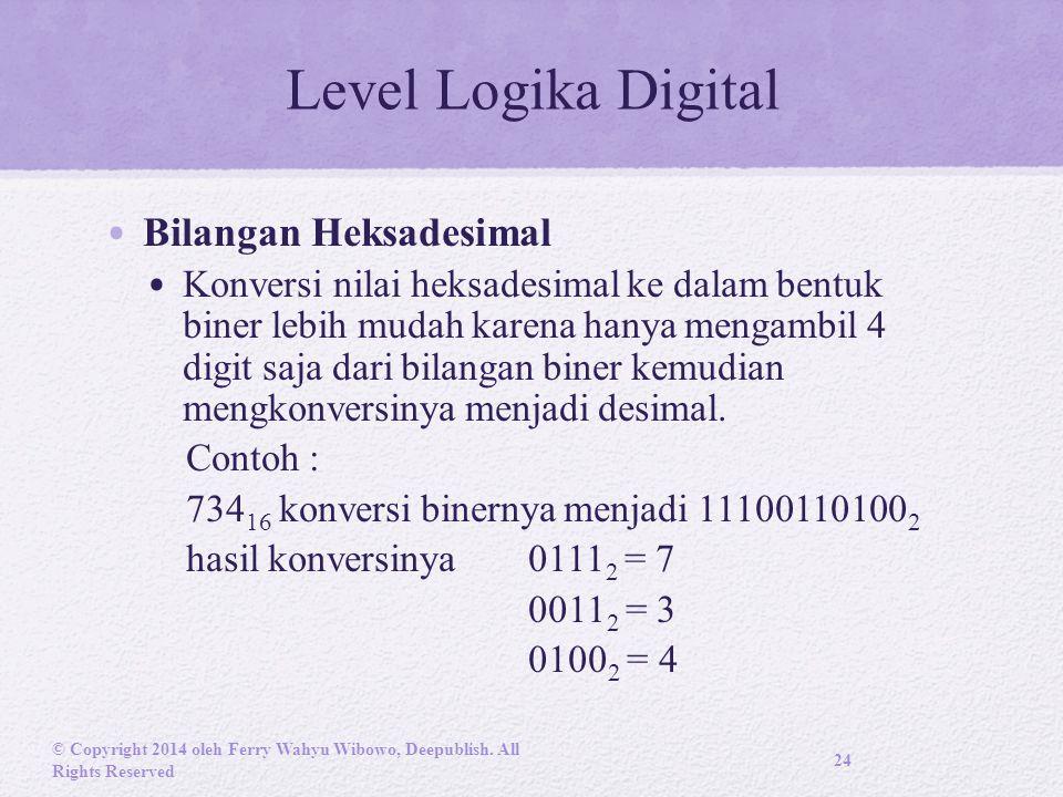 Level Logika Digital Bilangan Heksadesimal Konversi nilai heksadesimal ke dalam bentuk biner lebih mudah karena hanya mengambil 4 digit saja dari bilangan biner kemudian mengkonversinya menjadi desimal.