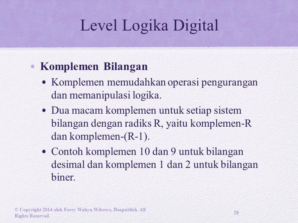 Level Logika Digital Komplemen Bilangan Komplemen memudahkan operasi pengurangan dan memanipulasi logika.