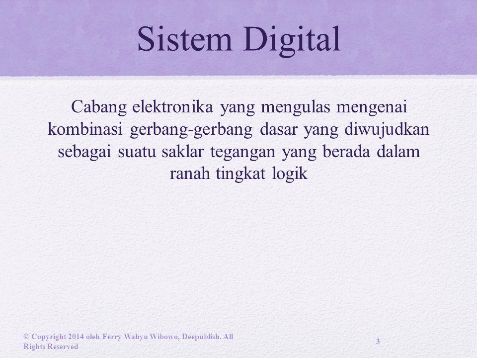 Sistem Digital Cabang elektronika yang mengulas mengenai kombinasi gerbang-gerbang dasar yang diwujudkan sebagai suatu saklar tegangan yang berada dalam ranah tingkat logik © Copyright 2014 oleh Ferry Wahyu Wibowo, Deepublish.