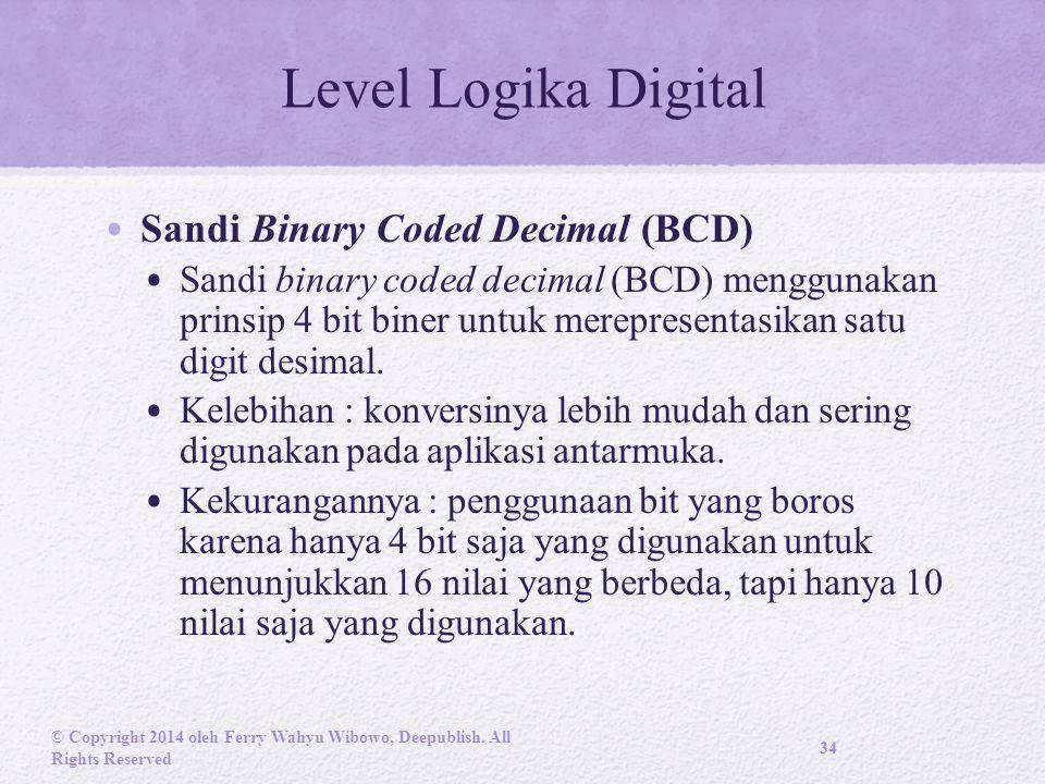 Level Logika Digital Sandi Binary Coded Decimal (BCD) Sandi binary coded decimal (BCD) menggunakan prinsip 4 bit biner untuk merepresentasikan satu digit desimal.