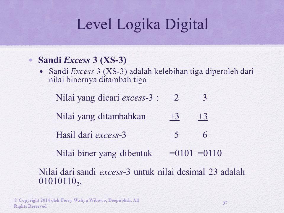 Level Logika Digital Sandi Excess 3 (XS-3) Sandi Excess 3 (XS-3) adalah kelebihan tiga diperoleh dari nilai binernya ditambah tiga.