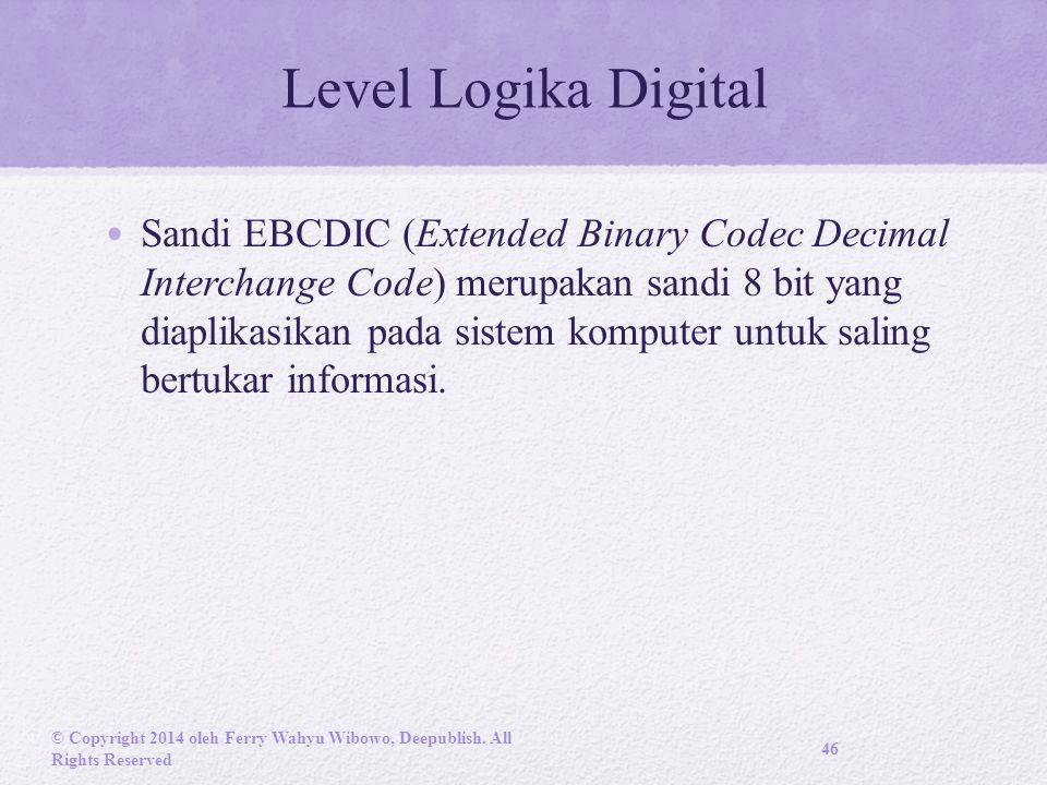 Level Logika Digital Sandi EBCDIC (Extended Binary Codec Decimal Interchange Code) merupakan sandi 8 bit yang diaplikasikan pada sistem komputer untuk saling bertukar informasi.