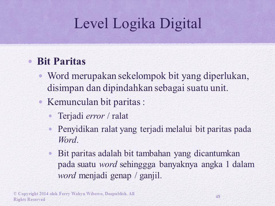 Level Logika Digital Bit Paritas Word merupakan sekelompok bit yang diperlukan, disimpan dan dipindahkan sebagai suatu unit.