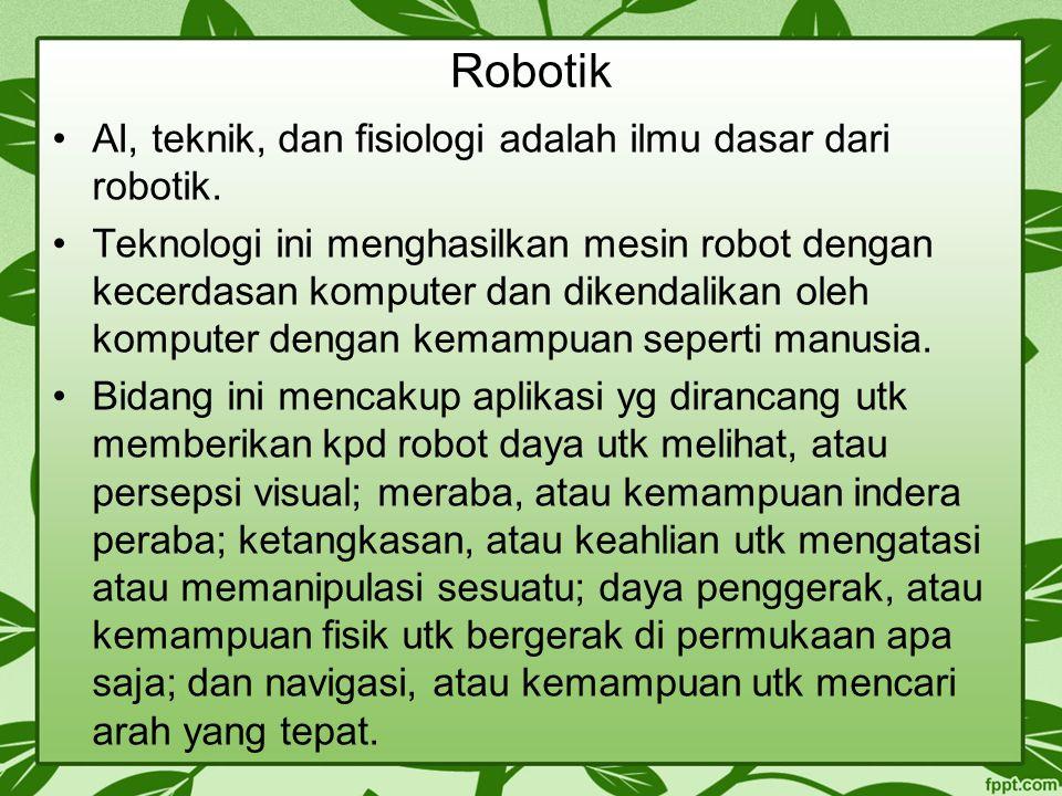 Robotik AI, teknik, dan fisiologi adalah ilmu dasar dari robotik. Teknologi ini menghasilkan mesin robot dengan kecerdasan komputer dan dikendalikan o