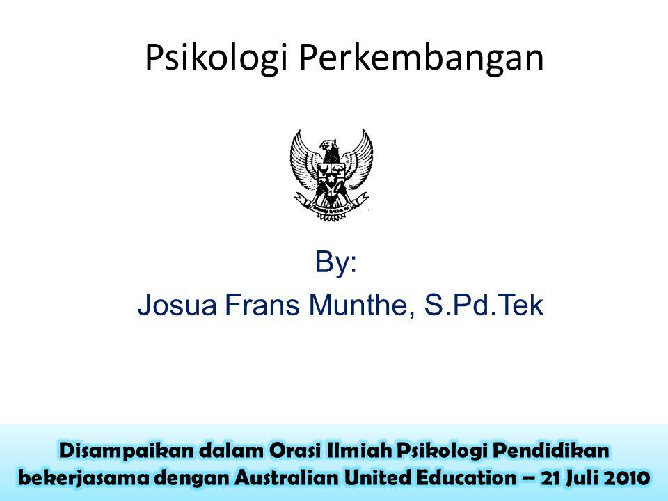 Psikologi Perkembangan By: Josua Frans Munthe, S.Pd.Tek
