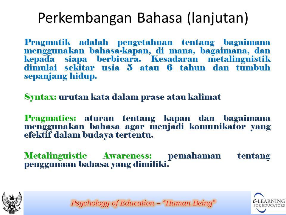 Perkembangan Bahasa (lanjutan) Pragmatik adalah pengetahuan tentang bagaimana menggunakan bahasa-kapan, di mana, bagaimana, dan kepada siapa berbicara
