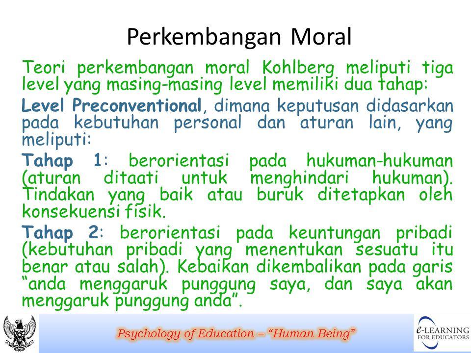 Perkembangan Moral Teori perkembangan moral Kohlberg meliputi tiga level yang masing-masing level memiliki dua tahap: Level Preconventional, dimana ke