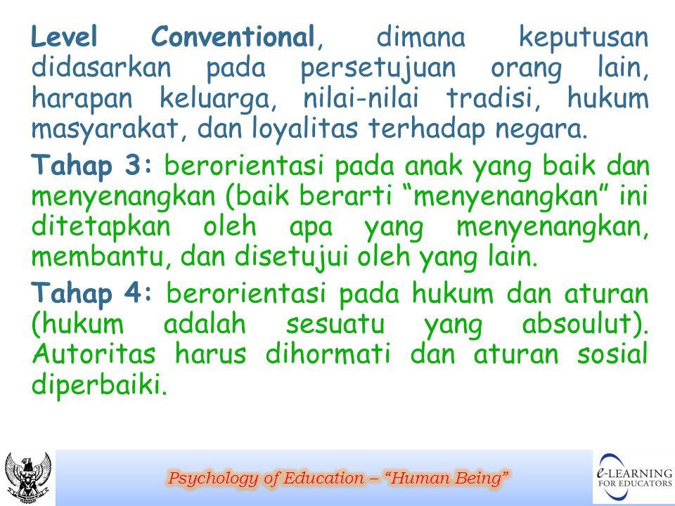 Level Conventional, dimana keputusan didasarkan pada persetujuan orang lain, harapan keluarga, nilai-nilai tradisi, hukum masyarakat, dan loyalitas te