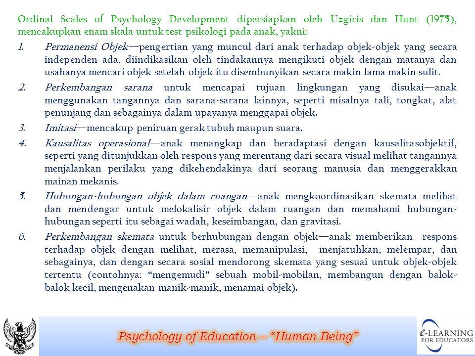 Ordinal Scales of Psychology Development dipersiapkan oleh Uzgiris dan Hunt (1975), mencakupkan enam skala untuk test psikologi pada anak, yakni: 1.Pe