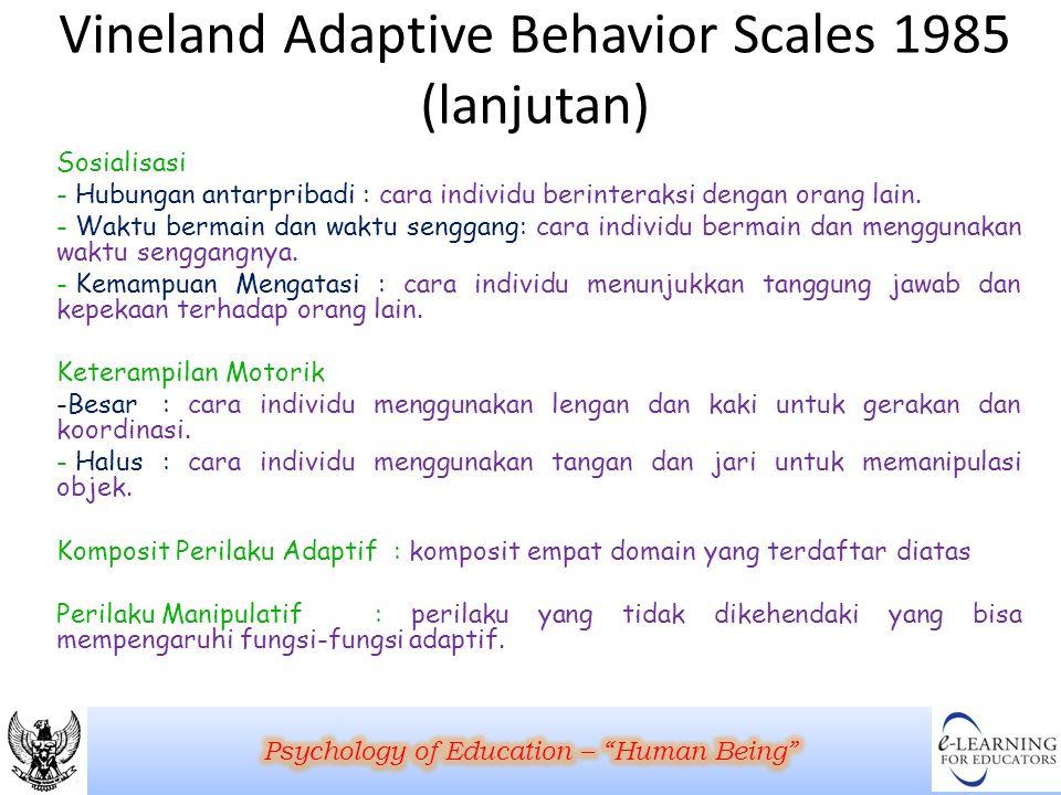 Vineland Adaptive Behavior Scales 1985 (lanjutan) Sosialisasi - Hubungan antarpribadi : cara individu berinteraksi dengan orang lain. - Waktu bermain