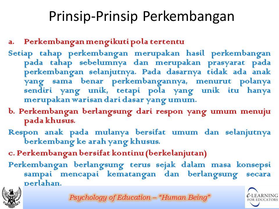 Prinsip-Prinsip Perkembangan a.Perkembangan mengikuti pola tertentu Setiap tahap perkembangan merupakan hasil perkembangan pada tahap sebelumnya dan m